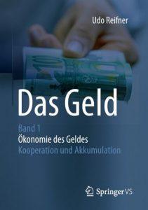 Das Geld: Band 1: Ökonomie des Geldes – Kooperation und Akkumulation