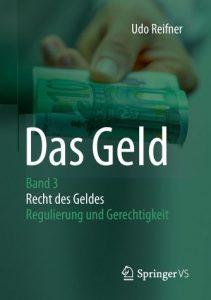 Das Geld: Band 3: Recht des Geldes – Regulierung und Gerechtigkeit